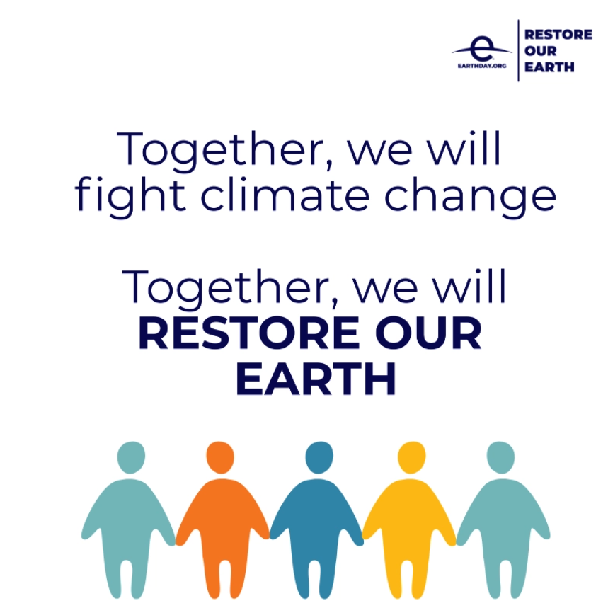 Earth day graphic with the text: Together we will fight climate change. Together we will restore our earth.