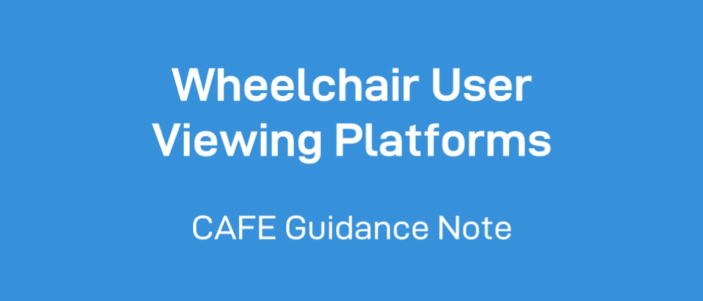 Wheelchair user viewing platforms - CAFE guidance note